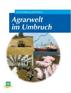 Agrarwelt im Umbruch - Herausforderung und Chancen