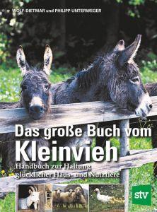 Das große Buch vom Kleinvieh  - Handbuch zur Haltung glücklicher Haus- und Nutztiere